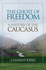 The Ghost of Freedom: A History of the Caucasus, King, Charles, Good,  Book