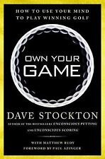 Own Your Game: How to Use Your Mind to Play Winning Golf - New - Stockton, Dave