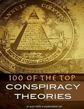 100 of the Top Conspiracy Theories by Alex Trost and Vadim Kravetsky (2013,...