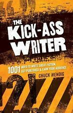 The Kick-Ass Writer: 1001 Ways to Write Great Fiction, Get Published, and Earn Y