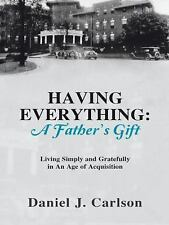 Having Everything: A Father's Gift: Living Simply and Gratefully in An Age of Ac