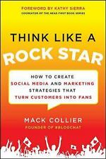 Think Like a Rock Star: How to Create Social Media and Marketing Strategies tha