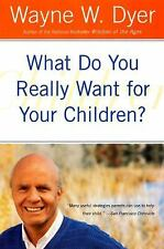 What Do You Really Want for Your Children? by Dyer, Wayne W.