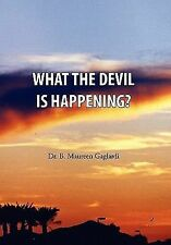 What the Devil Is Happening? by B. Maureen Gaglardi (2010, Hardcover)