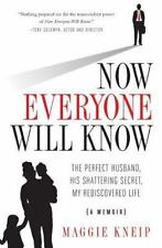 Now Everyone Will Know: The Perfect Husband, His Shattering Secret, My...