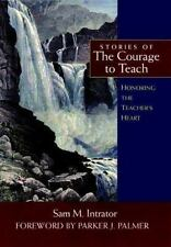 Stories of the Courage to Teach: Honoring the Teacher's Heart-ExLibrary