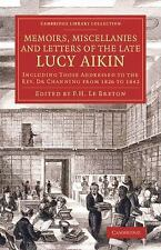 Memoirs, Miscellanies and Letters of the Late Lucy Aikin: Including Those Addres