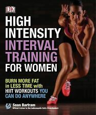 High-Intensity Interval Training for Women : Burn More Fat in Less Time with...