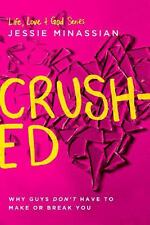 Crushed: Why Guys Don't Have to Make or Break You (Life, Love & God)