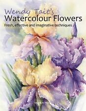 Wendy Tait's How to Paint Flowers in Watercolour, Wendy Tait, New Condition