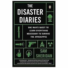 The Disaster Diaries: One Man's Quest to Learn Everything Necessary to Survive..
