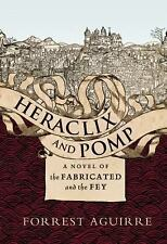 Heraclix and Pomp: A Novel of the Fabricated and the Fey