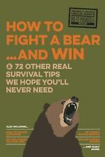Uncle John's How to Fight A Bear and Win: And 72 Other Real Survival Tips We Hop