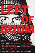 Left of Boom : How a Young CIA Case Officer Penetrated the Taliban and...