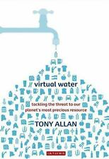NEW - Virtual Water: Tackling the Threat to Our Planet's Most Precious Resource