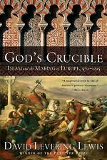 God's Crucible : Islam and the Making of Europe 570-1215 by David Levering...