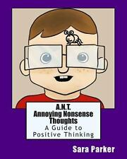 A. N. T. Annoying Nonsense Thoughts : A Guide to Positive Thinking by Sara...