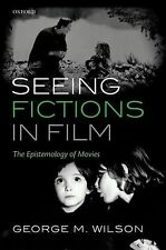 Seeing Fictions in Film: The Epistemology of Movies, Wilson, George M.