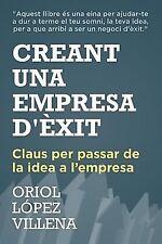 Creant una Empresa D'èxit : Claus per Passar de la Idea a L'empresa by Oriol...