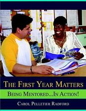 The First Year Matters: Being Mentored.....in Action, Radford, Carol Pelletier,