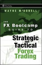 Wiley Trading Ser.: FX Bootcamp Guide to Strategic and Tactical Forex Trading...