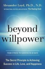 Beyond Willpower: The Secret Principle to Achieving Success in Life, Love, and H