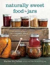 Naturally Sweet Food in Jars : 100 Preserves Made with Coconut, Maple, Honey,...