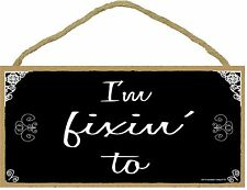 Southern I'm Fixin' To Black & White SIGN Plaque 5X10""