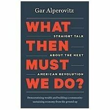 What Then Must We Do?: Straight Talk about the Next American Revolution, Alperov