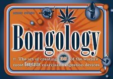 Bongology : N. the Art of Creating 35 of the World's Most Bongtastic...
