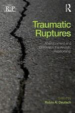 Traumatic Ruptures: Abandonment and Betrayal in the Analytic Relationship Relat