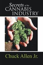 Secrets of the Cannabis Industry by Chuck Jr. Allen (2014, Paperback)