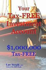 Your Tax-FREE Investment Account : $1,000,000 Tax-FREE by Law Steeple (2013,...