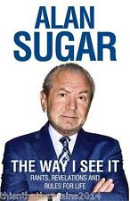 The Way I See it: Rants, Revelations and Rules for Life by Alan Sugar...