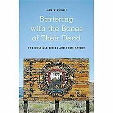 Bartering with the Bones of Their Dead : The Colville Confederated Tribes and...