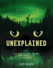 Unexplained : An Encyclopedia of Curious Phenomena, Strange Superstitions,...