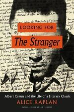 The Looking for the Stranger : Albert Camus and the Life of a Literary...