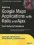 Beginning Google Maps Applications with Rails and AJAX by Andre Lewis,...