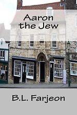 Aaron the Jew by B. L. Farjeon (2014, Paperback)