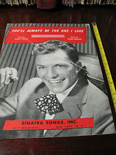 FRANK SINATRA  YOU'LL ALWAYS BE  THE ONE I LOVE  ORIG. SHEET  MUSIC 1946