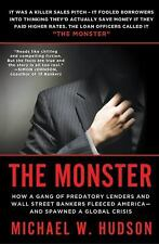 The Monster : How a Gang of Predatory Lenders and Wall Street Bankers Fleeced...