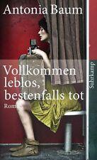 Vollkommen leblos, bestenfalls tot von Antonia Baum, UNGELESEN