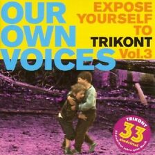 OUR OWN VOICES VOL.3-EXPOSE YOURSELF TO TRIKONT  CD NEU