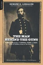 The Man Behind the Guns: A Military Biography of General Henry J. Hunt-ExLibrary
