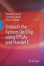 Unleash the System on Chip Using FPGAs and Handel C by Santosh A. Shinde,...