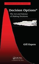 Decision Options : The Art and Science of Making Decisions by Gill Eapen...