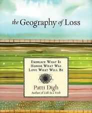 Geography of Loss: Embrace What Is, Honor What Was, Love What Will Be, Digh, Pat