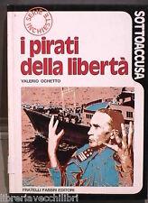 I PIRATI DELLA LIBERTA Valerio Ochetto Fabbri Sottoaccusa Storia Contemporanea