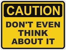 1x CAUTION DONT EVEN THINK WARNING FUNNY VINYL STICKER1