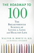 Roadmap to 100 : The Breakthrough Science of Living a Long and Healthy Life...